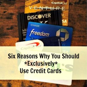 Six Reasons You Should *EXCLUSIVELY* Use Credit Cards