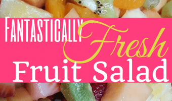 Fantastically Fresh Fruit Salad Recipe!  Make Up To THREE Days in Advance!