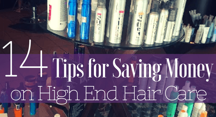 14 Tips for Saving on High End Hair Care