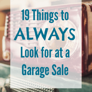 19 Things to ALWAYS Look for at a Garage Sale