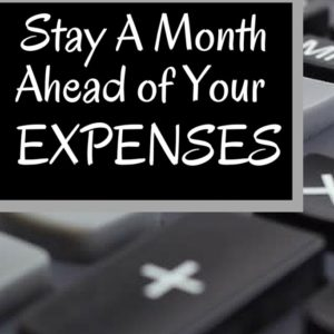Why You Need to Stay a Month Ahead of Your Expenses