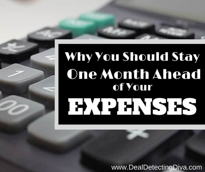 Why You Need to Stay a Month Ahead of Your Budget and Expenses
