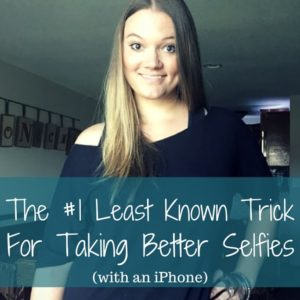 The #1 Least Known Trick for Taking Better Selfies (with an iPhone)