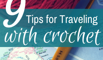 9 Tips for Traveling with Crochet