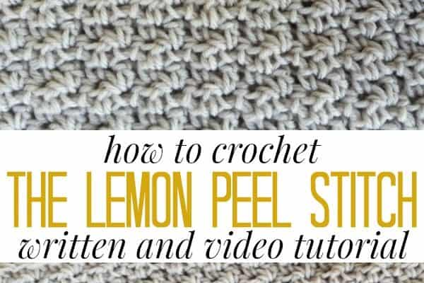 How to Crochet the Lemon Peel Stitch (Written and Video Tutorial)