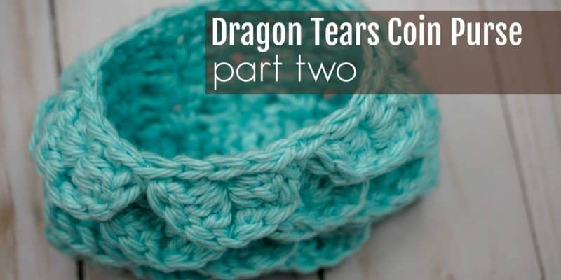Dragon Tears Coin Purse Crochet Along: Part TWO