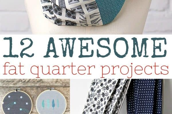 12 Awesome Things to Make with Fat Quarters (that require minimal sewing!)
